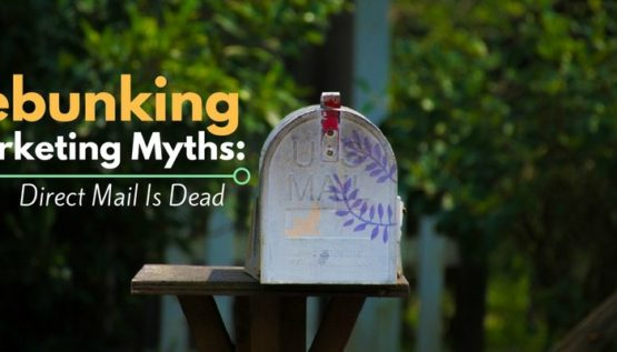 Debunking Marketing Myths Direct Mail Is Dead