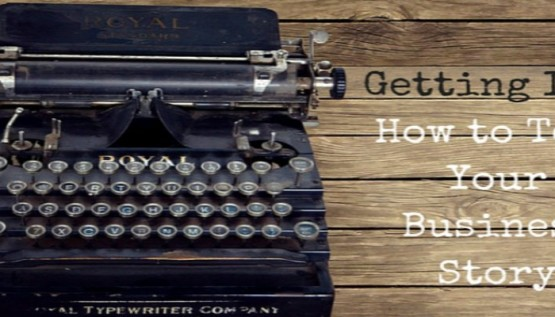 Getting Ink How to Tell Your Business Story