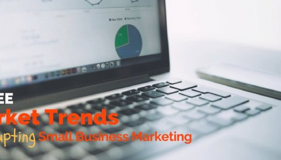 3 Market Trends Disrupting Small Business Marketing