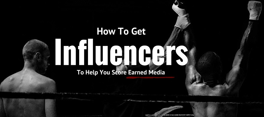 How To Get Influencers To Help You Score Earned Media
