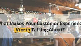 What Makes Your Customer Experience Worth Talking About